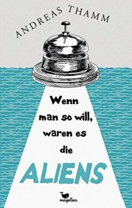 Coverfoto Wenn man so will, waren es die Aliens